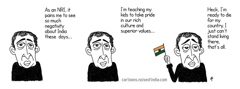 As an NRI it pains me to see so much negativity these days I'm teaching my kids to take pride in our rich culture and superior values. Heck, I'm ready to die for my country. I just can't stand living there, that's all.